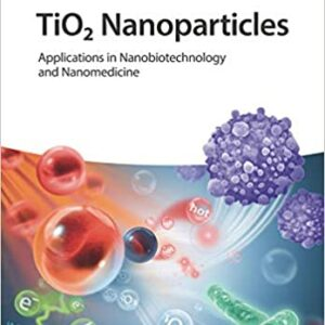TiO2 Nanoparticles: Applications in Nanobiotechnology and Nanomedicine 1st Edition
